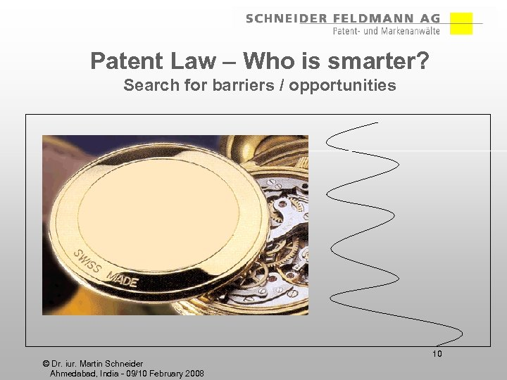 Patent Law – Who is smarter? Search for barriers / opportunities 10 © Dr.