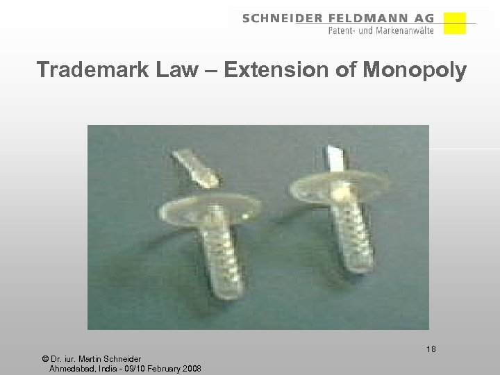 Trademark Law – Extension of Monopoly 18 © Dr. iur. Martin Schneider Ahmedabad, India