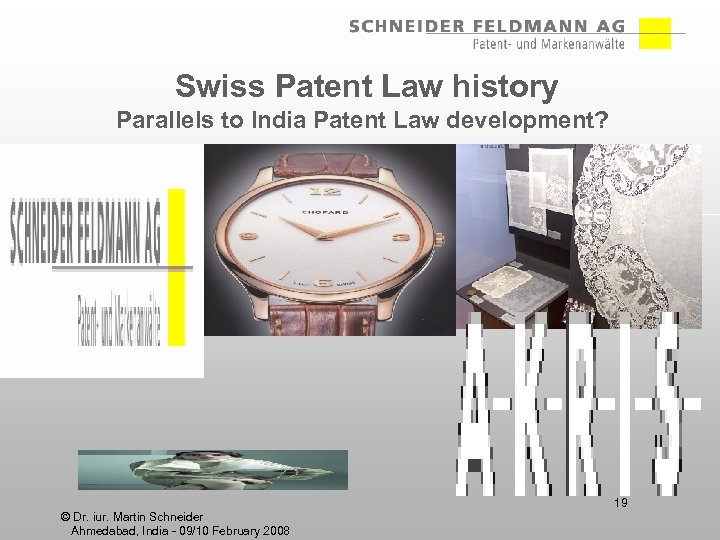 Swiss Patent Law history Parallels to India Patent Law development? 19 © Dr. iur.