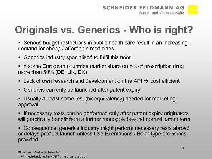 Originals vs. Generics - Who is right? § Serious budget restrictions in public health