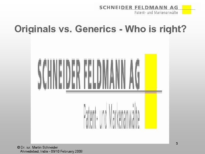 Originals vs. Generics - Who is right? 5 © Dr. iur. Martin Schneider Ahmedabad,