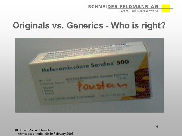 Originals vs. Generics - Who is right? 6 © Dr. iur. Martin Schneider Ahmedabad,