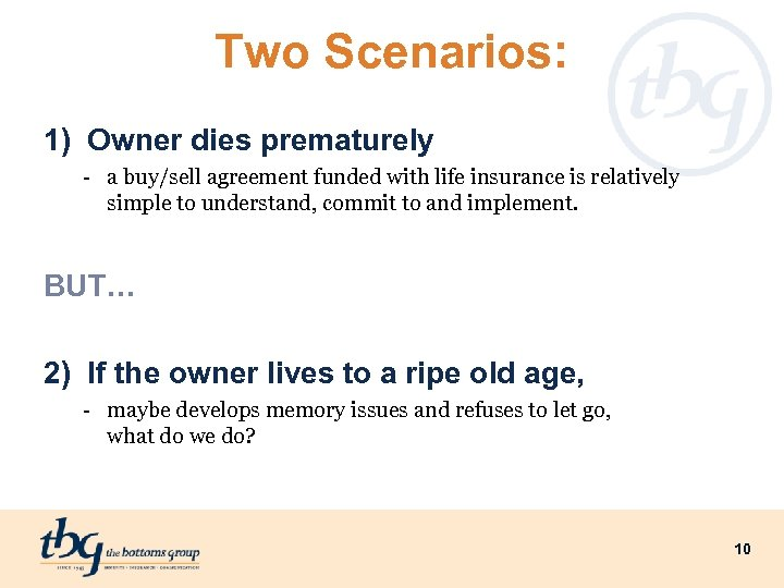 Two Scenarios: 1) Owner dies prematurely - a buy/sell agreement funded with life insurance