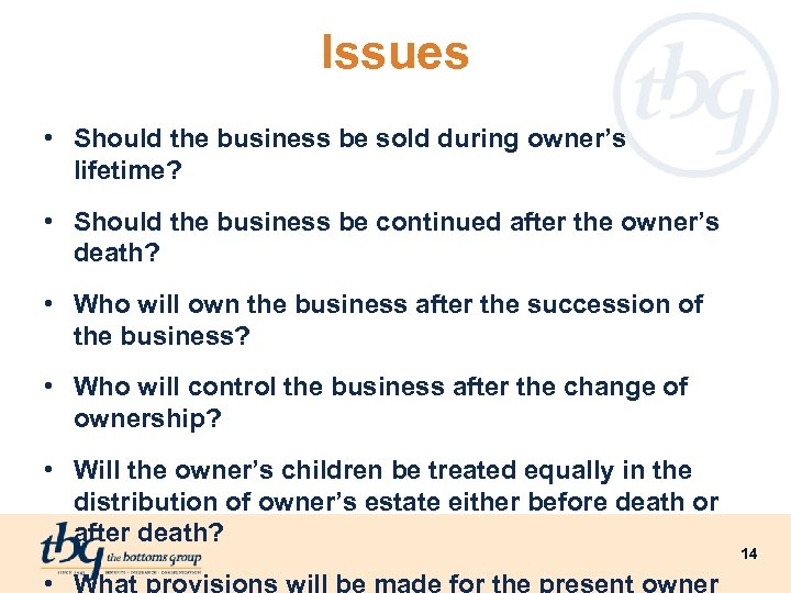 Issues • Should the business be sold during owner's lifetime? • Should the business
