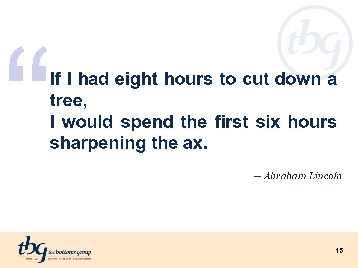 """ If I had eight hours to cut down a tree, I would spend"