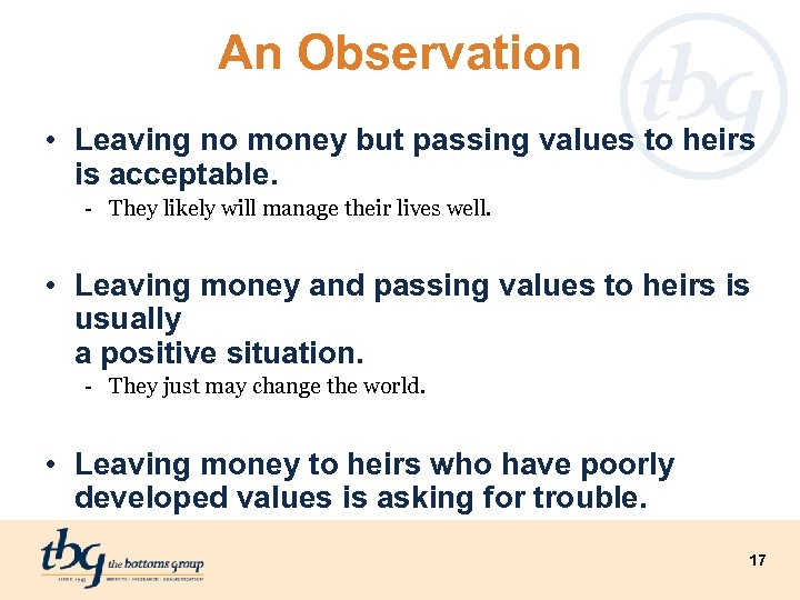 An Observation • Leaving no money but passing values to heirs is acceptable. -