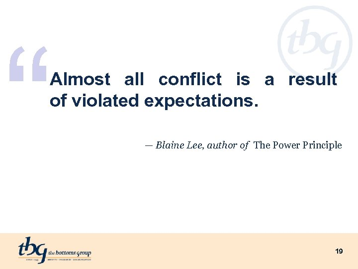 """ Almost all conflict is a result of violated expectations. — Blaine Lee, author"