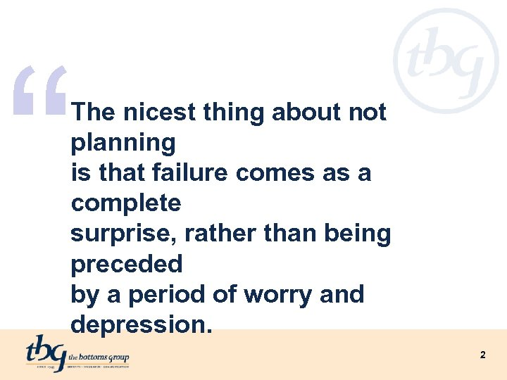 """ The nicest thing about not planning is that failure comes as a complete"