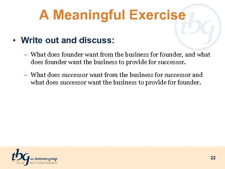 A Meaningful Exercise • Write out and discuss: – What does founder want from