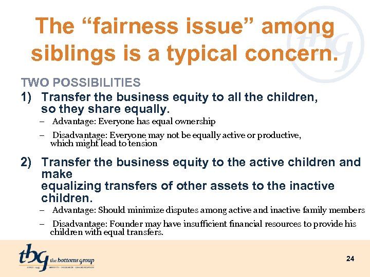 "The ""fairness issue"" among siblings is a typical concern. TWO POSSIBILITIES 1) Transfer the"