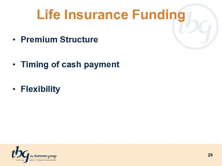 Life Insurance Funding • Premium Structure • Timing of cash payment • Flexibility 26