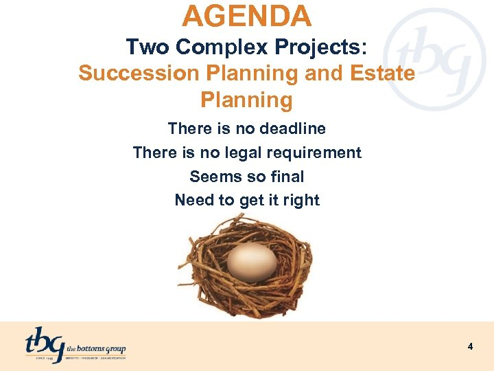 AGENDA Two Complex Projects: Succession Planning and Estate Planning There is no deadline There