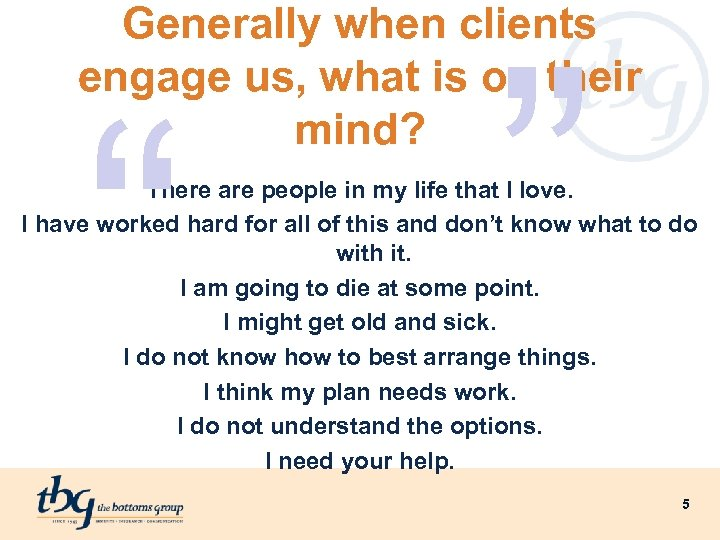 "Generally when clients engage us, what is on their mind? "" There are people"