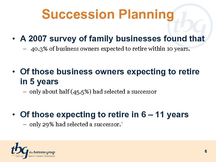 Succession Planning • A 2007 survey of family businesses found that – 40. 3%