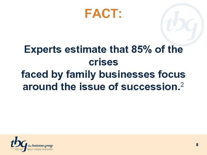 FACT: Experts estimate that 85% of the crises faced by family businesses focus around