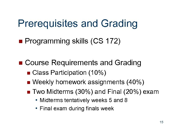 Prerequisites and Grading n Programming skills (CS 172) n Course Requirements and Grading Class