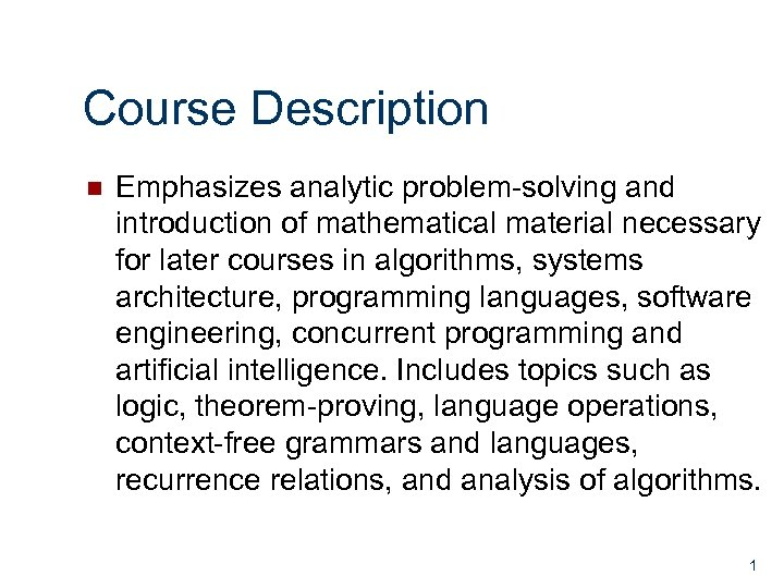 Course Description n Emphasizes analytic problem-solving and introduction of mathematical material necessary for later