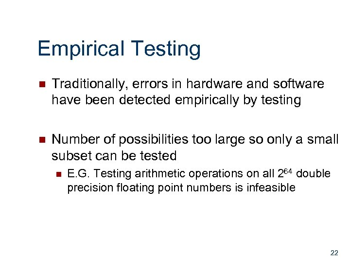 Empirical Testing n Traditionally, errors in hardware and software have been detected empirically by
