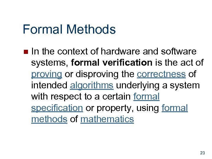 Formal Methods n In the context of hardware and software systems, formal verification is