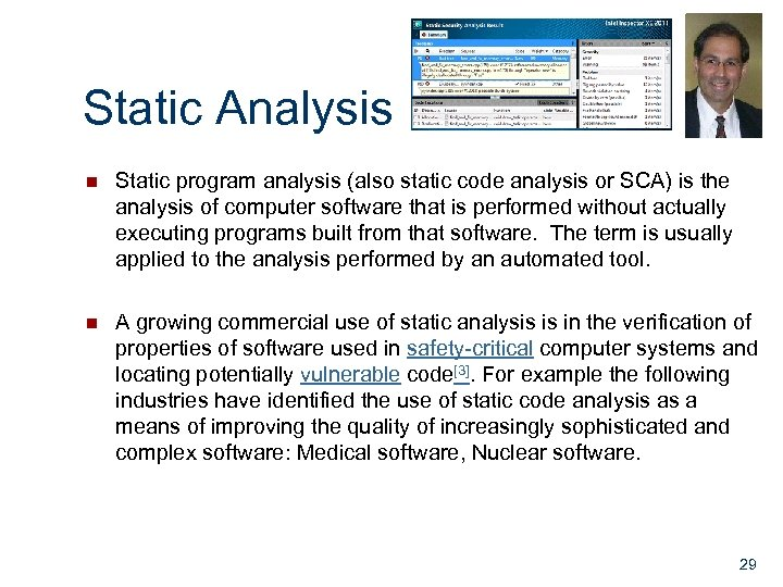 Static Analysis n Static program analysis (also static code analysis or SCA) is the