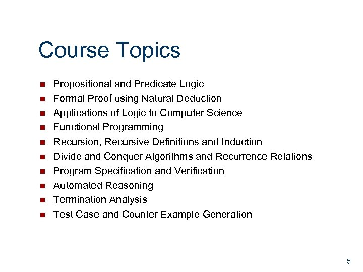 Course Topics n n n n n Propositional and Predicate Logic Formal Proof using