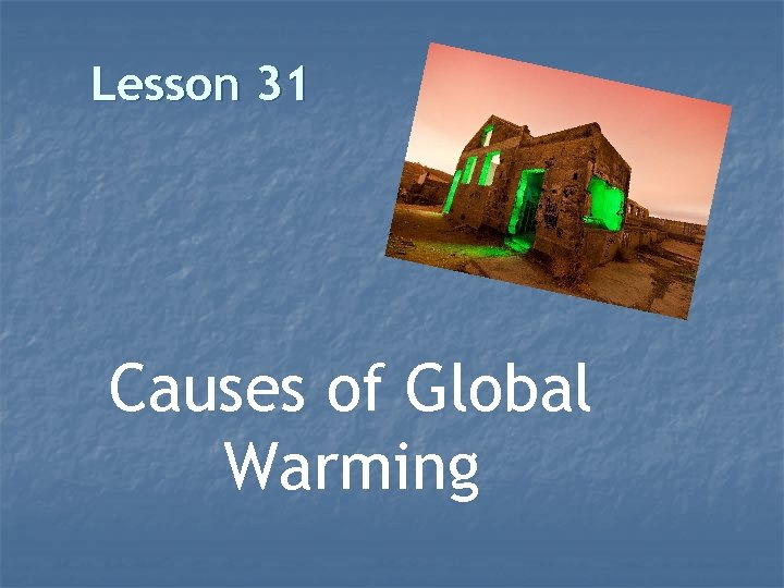 Lesson 31 Causes of Global Warming