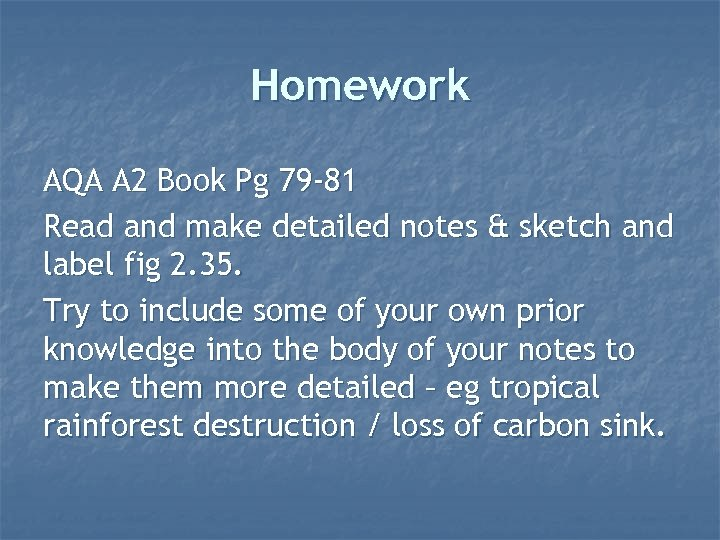 Homework AQA A 2 Book Pg 79 -81 Read and make detailed notes &