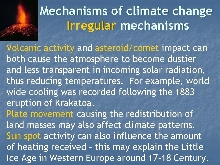 Mechanisms of climate change Irregular mechanisms Volcanic activity and asteroid/comet impact can both cause