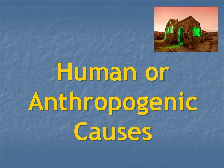 Human or Anthropogenic Causes