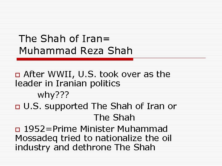 The Shah of Iran= Muhammad Reza Shah o After WWII, U. S. took over
