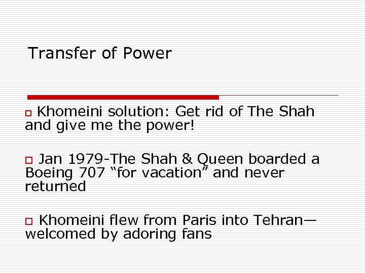 Transfer of Power Khomeini solution: Get rid of The Shah and give me the