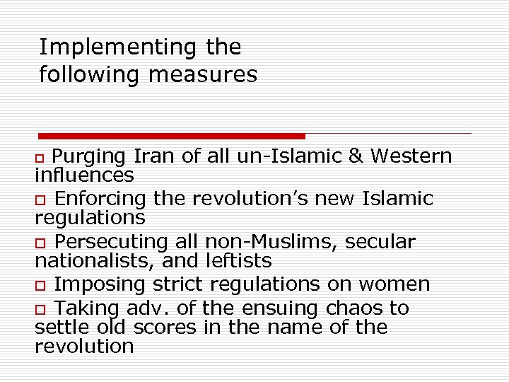Implementing the following measures Purging Iran of all un-Islamic & Western influences o Enforcing