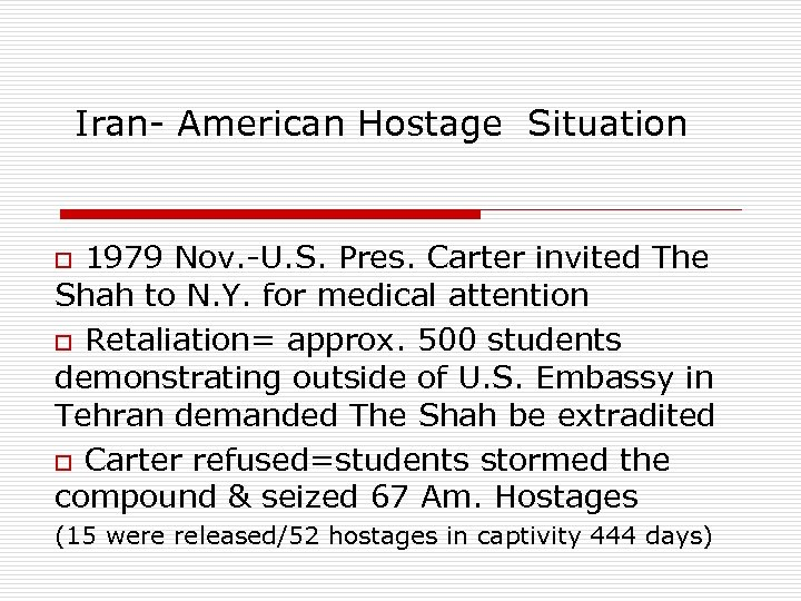 Iran- American Hostage Situation o 1979 Nov. -U. S. Pres. Carter invited The Shah