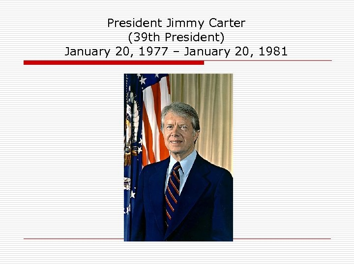 President Jimmy Carter (39 th President) January 20, 1977 – January 20, 1981