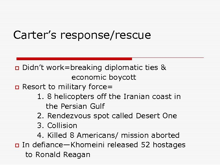 Carter's response/rescue o Didn't work=breaking diplomatic ties & economic boycott o Resort to military