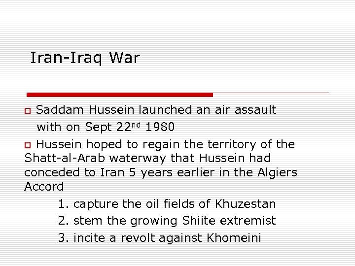 Iran-Iraq War o Saddam Hussein launched an air assault with on Sept 22 nd