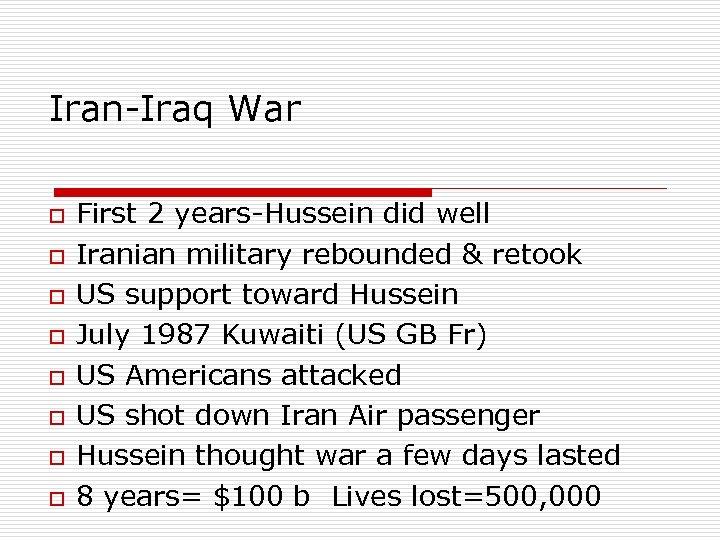Iran-Iraq War o First 2 years-Hussein did well o Iranian military rebounded & retook