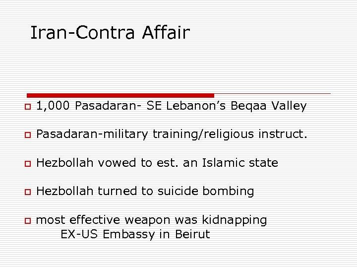 Iran-Contra Affair o 1, 000 Pasadaran- SE Lebanon's Beqaa Valley o Pasadaran-military training/religious instruct.