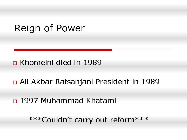 Reign of Power o Khomeini died in 1989 o Ali Akbar Rafsanjani President in