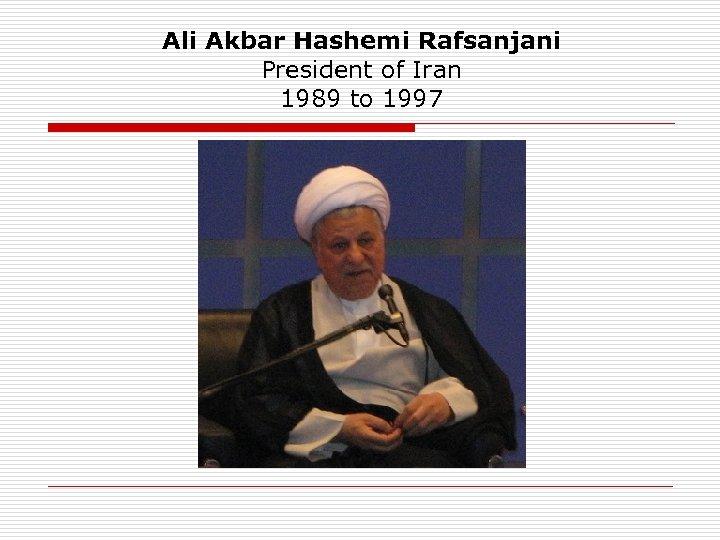 Ali Akbar Hashemi Rafsanjani President of Iran 1989 to 1997