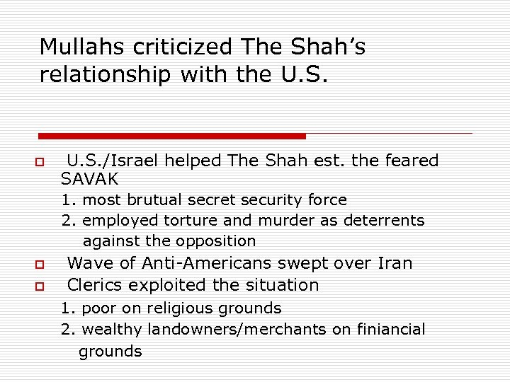 Mullahs criticized The Shah's relationship with the U. S. o U. S. /Israel helped
