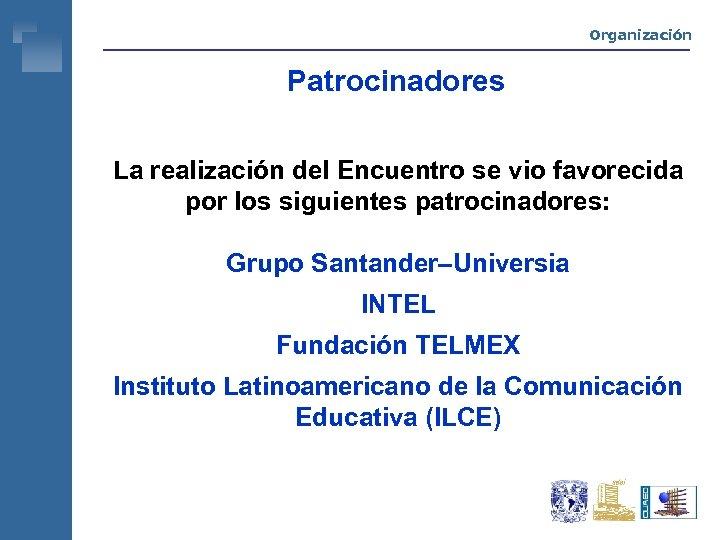 Organización Patrocinadores La realización del Encuentro se vio favorecida por los siguientes patrocinadores: Grupo