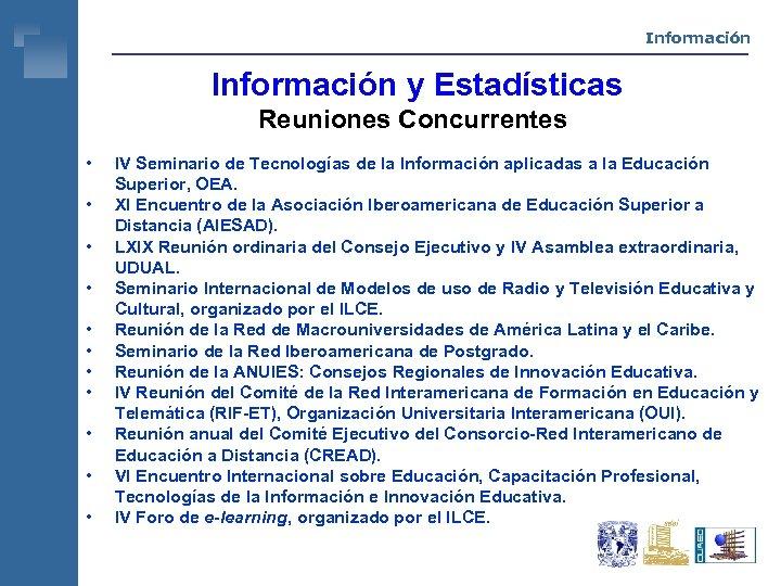 Información y Estadísticas Reuniones Concurrentes • • • IV Seminario de Tecnologías de la