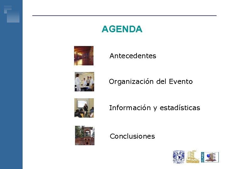AGENDA Antecedentes Organización del Evento Información y estadísticas Conclusiones