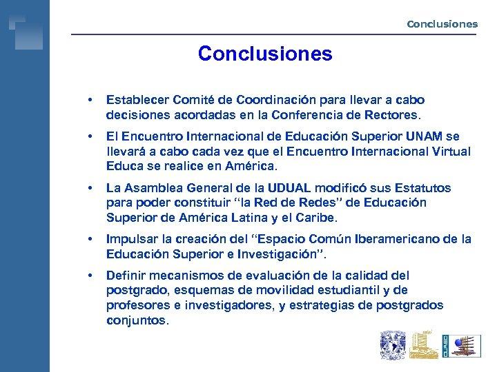 Conclusiones • Establecer Comité de Coordinación para llevar a cabo decisiones acordadas en la