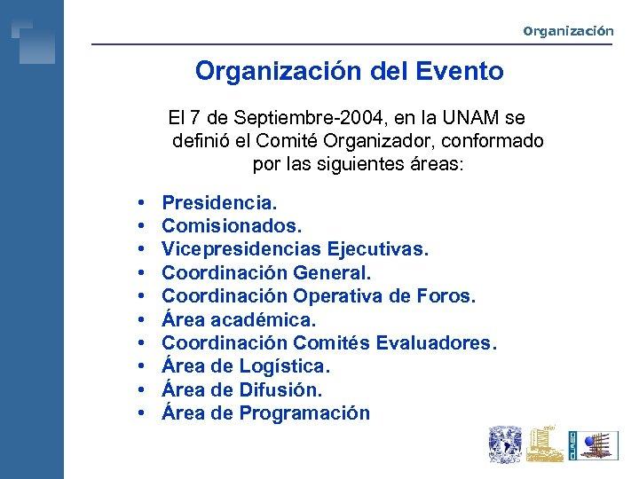 Organización del Evento El 7 de Septiembre-2004, en la UNAM se definió el Comité
