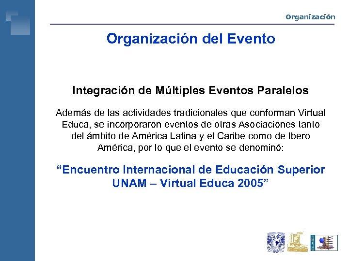 Organización del Evento Integración de Múltiples Eventos Paralelos Además de las actividades tradicionales que