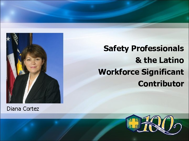 Safety Professionals & the Latino Workforce Significant Contributor Diana Cortez