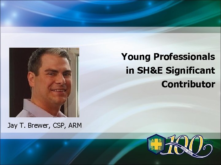 Young Professionals in SH&E Significant Contributor Jay T. Brewer, CSP, ARM