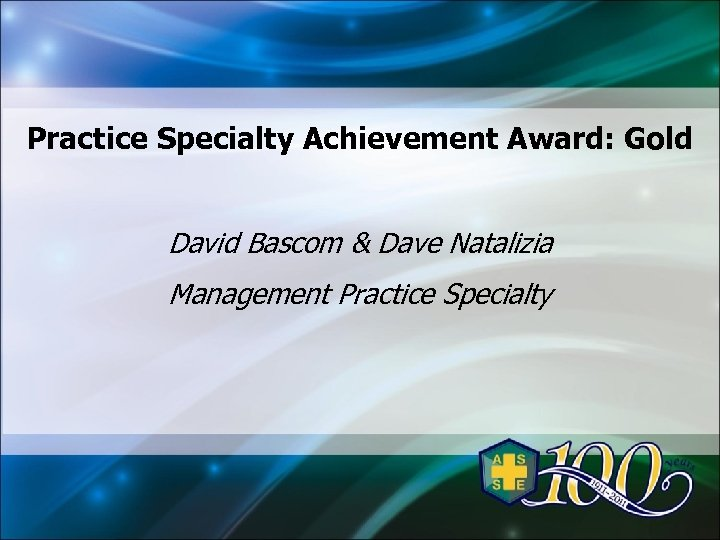 Practice Specialty Achievement Award: Gold David Bascom & Dave Natalizia Management Practice Specialty